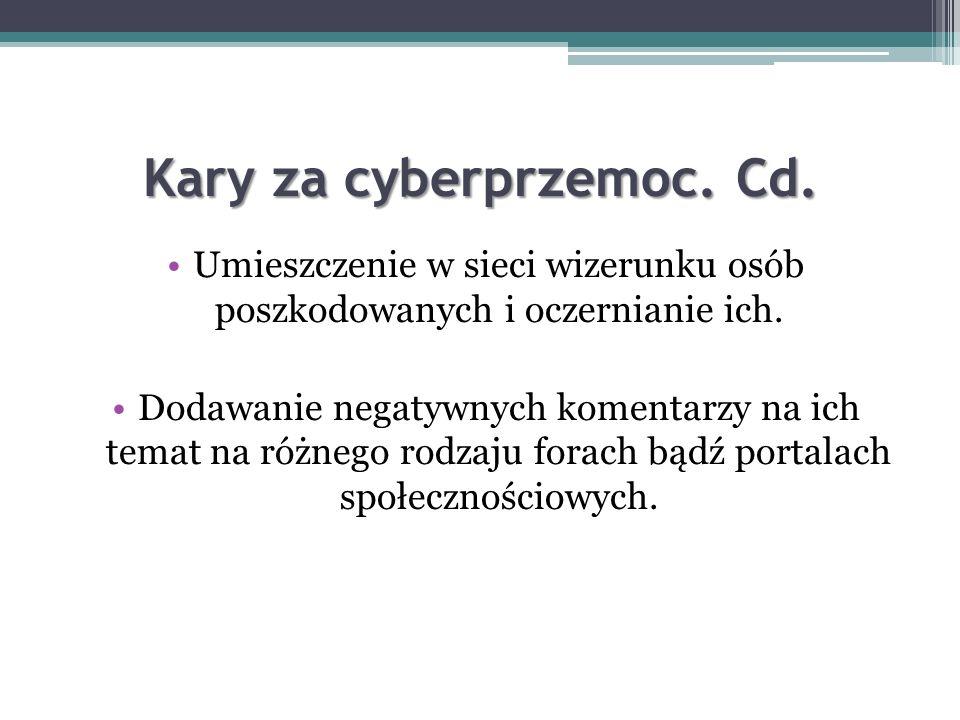 Kary za cyberprzemoc: Za czyny niżej wymienione, grozi kara do trzech lat pozbawienia wolności: Utworzenie na Facebooku, naszej klasie czy innym porta