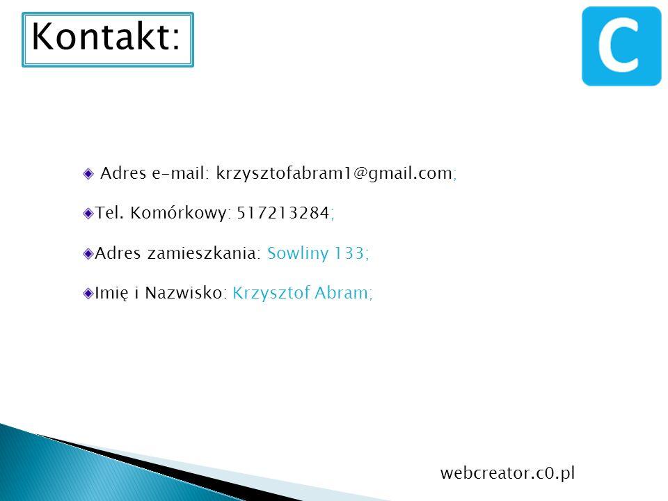 Kontakt: Adres e-mail: krzysztofabram1@gmail.com; Tel. Komórkowy: 517213284; Adres zamieszkania: Sowliny 133; Imię i Nazwisko: Krzysztof Abram; webcre