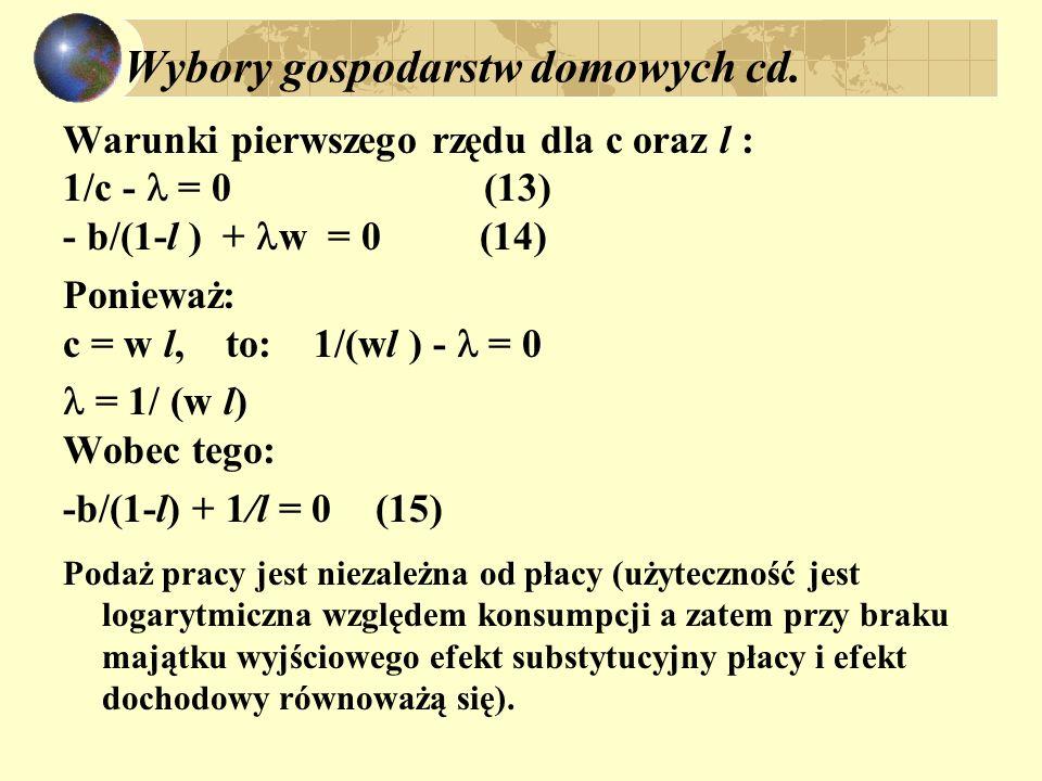 Warunki pierwszego rzędu dla c oraz l : 1/c - = 0 (13) - b/(1-l ) + w = 0(14) Ponieważ: c = w l, to: 1/(wl ) - = 0 = 1/ (w l) Wobec tego: -b/(1-l) + 1