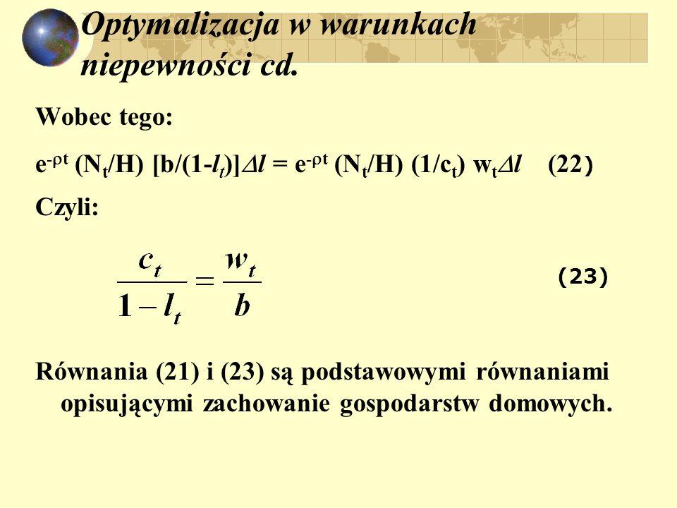 Optymalizacja w warunkach niepewności cd. Wobec tego: e - t (N t /H) [b/(1-l t )] l = e - t (N t /H) (1/c t ) w t l (22 ) Czyli: (23) Równania (21) i
