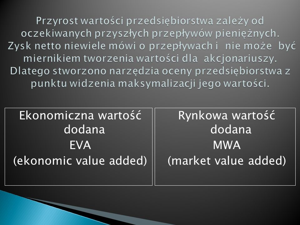 Ekonomiczna wartość dodana EVA (ekonomic value added) Rynkowa wartość dodana MWA (market value added)