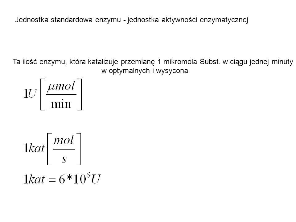 Jednostka standardowa enzymu - jednostka aktywności enzymatycznej Ta ilość enzymu, która katalizuje przemianę 1 mikromola Subst. w ciągu jednej minuty