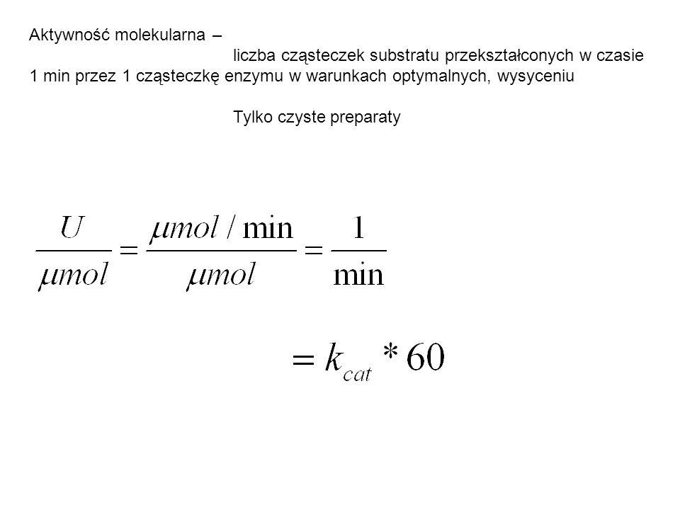 Aktywność molekularna – liczba cząsteczek substratu przekształconych w czasie 1 min przez 1 cząsteczkę enzymu w warunkach optymalnych, wysyceniu Tylko