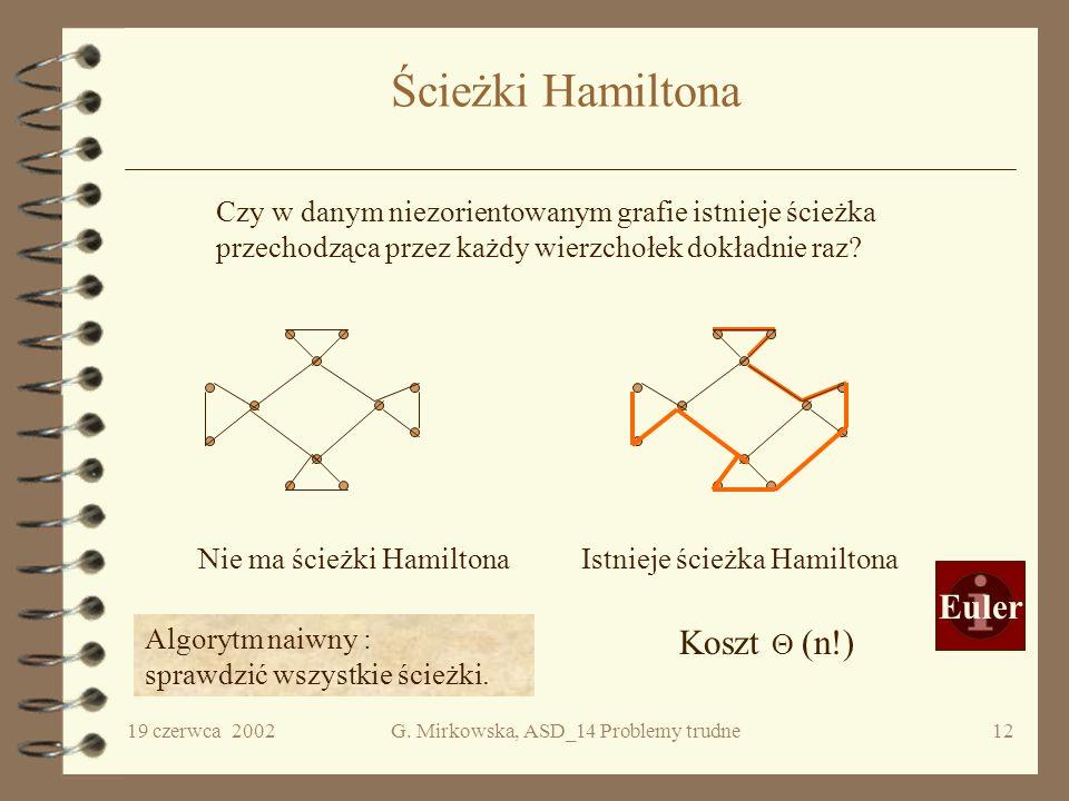 19 czerwca 2002G. Mirkowska, ASD_14 Problemy trudne11 Problem spełnialności Rozwiązanie Rozwiązanie Metoda zero-jedynkowa Problem Czy dla danej formuł