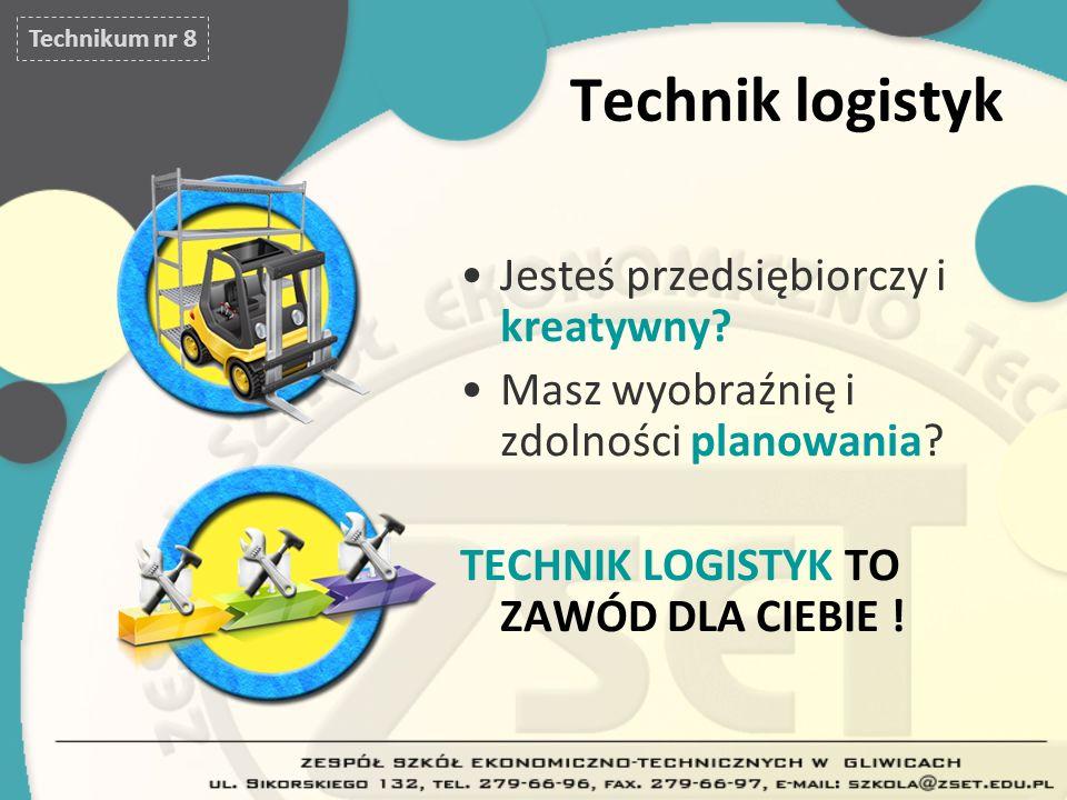 Technik logistyk Jesteś przedsiębiorczy i kreatywny? Masz wyobraźnię i zdolności planowania? TECHNIK LOGISTYK TO ZAWÓD DLA CIEBIE ! Technikum nr 8