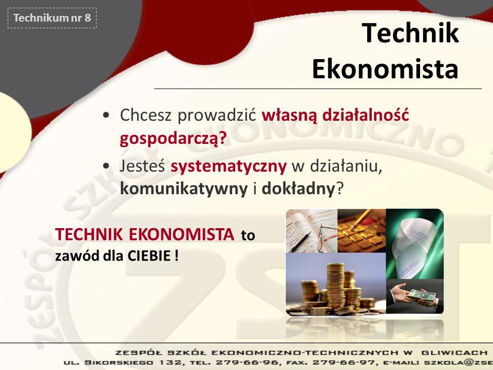 Technik Ekonomista Chcesz prowadzić własną działalność gospodarczą? Jesteś systematyczny w działaniu, komunikatywny i dokładny? TECHNIK EKONOMISTA to