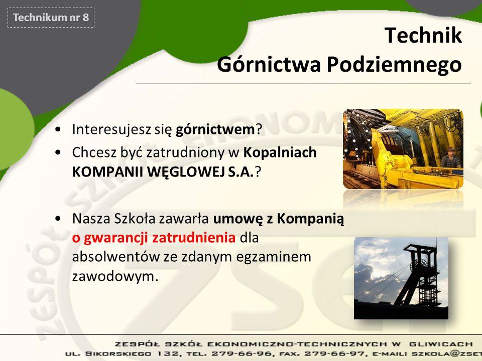 Technik Górnictwa Podziemnego Interesujesz się górnictwem? Chcesz być zatrudniony w Kopalniach KOMPANII WĘGLOWEJ S.A.? Nasza Szkoła zawarła umowę z Ko