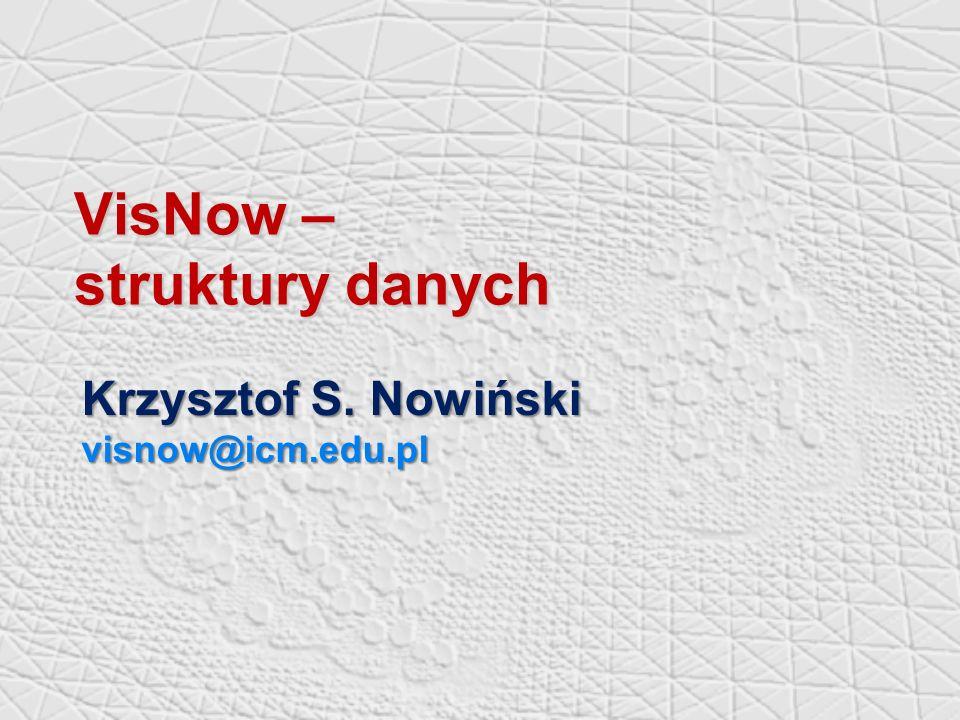 VisNow – struktury danych Krzysztof S. Nowiński visnow@icm.edu.pl