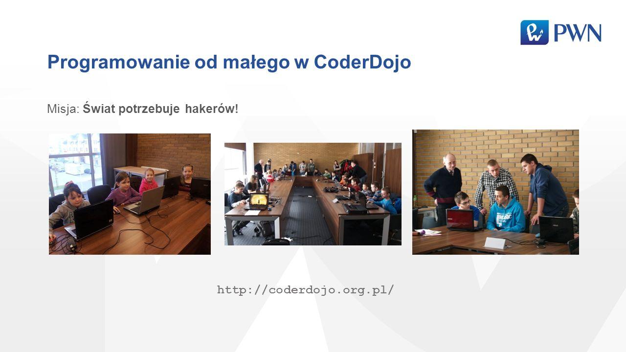 Programowanie od małego w CoderDojo Misja: Świat potrzebuje hakerów! http://coderdojo.org.pl/