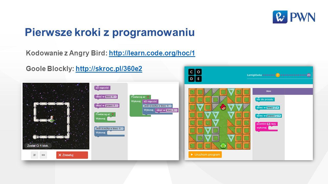Pierwsze kroki z programowaniu Kodowanie z Angry Bird: http://learn.code.org/hoc/1http://learn.code.org/hoc/1 Goole Blockly: http://skroc.pl/360e2http