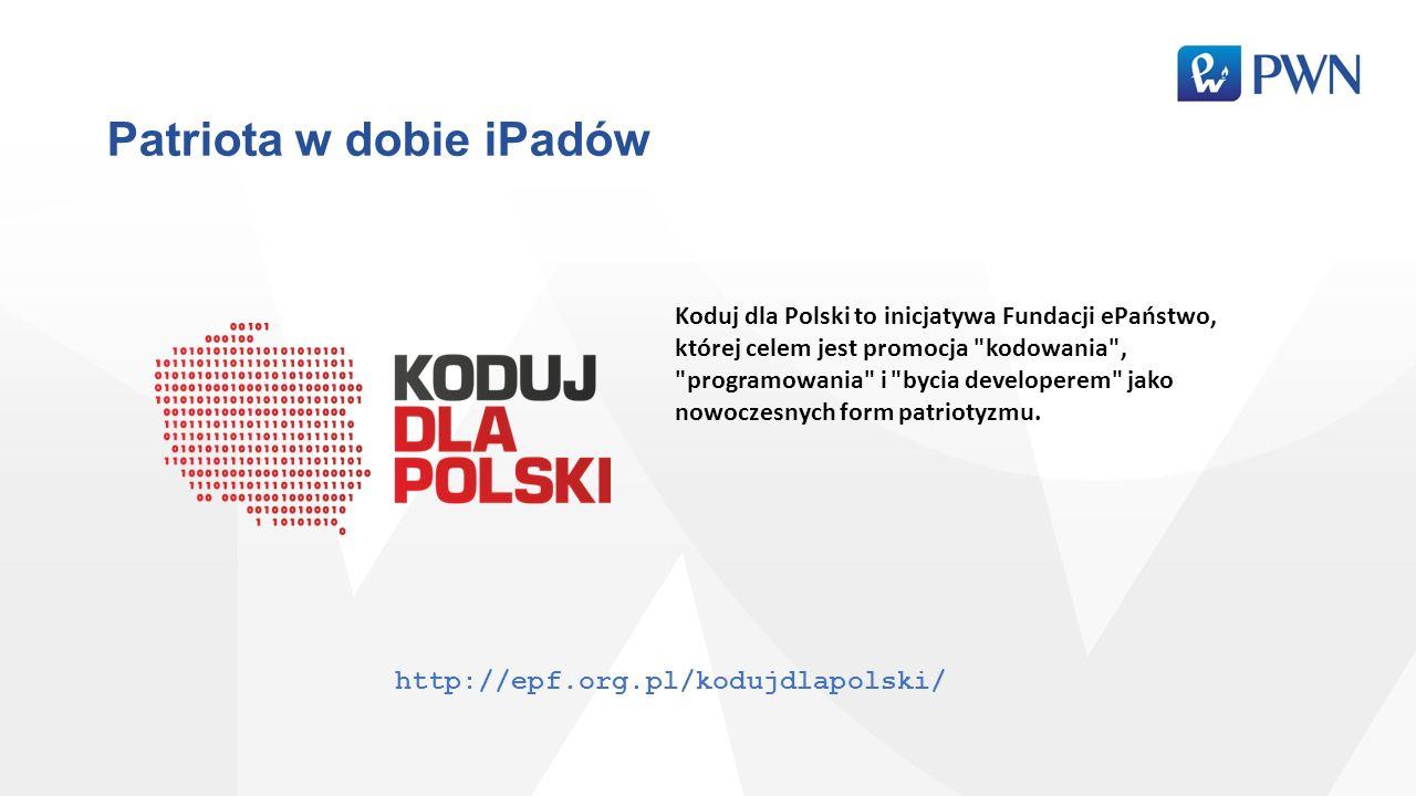 Patriota w dobie iPadów Koduj dla Polski to inicjatywa Fundacji ePaństwo, której celem jest promocja