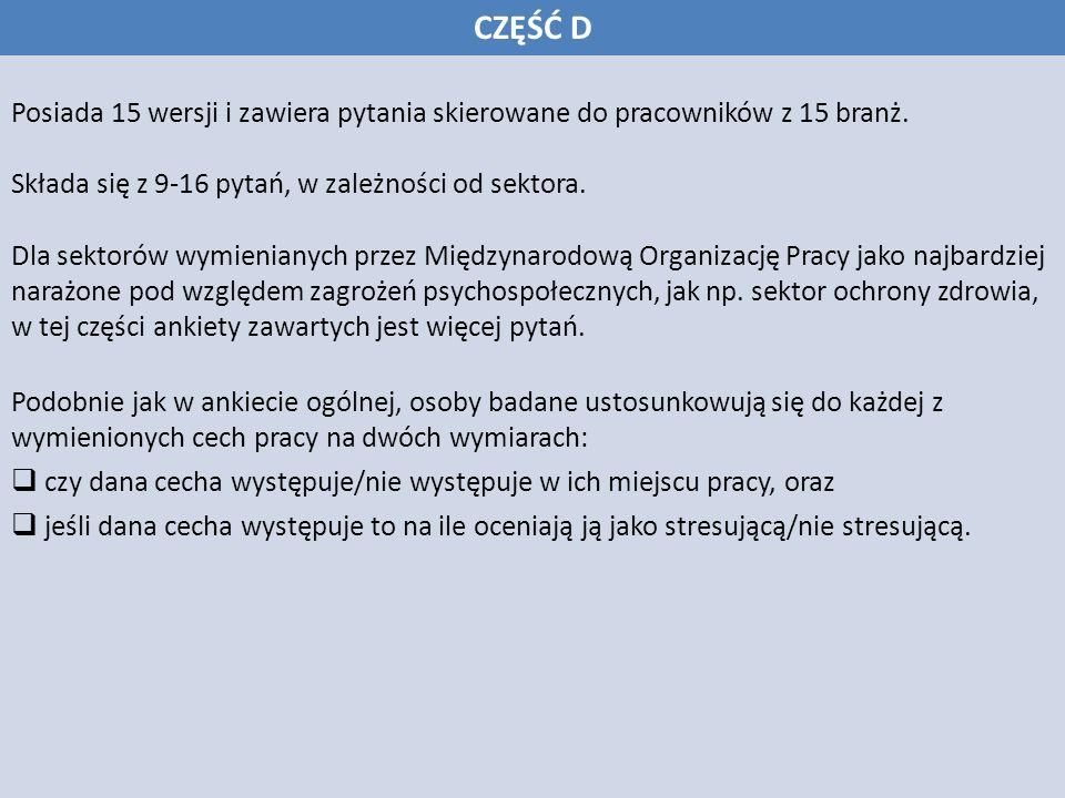Posiada 15 wersji i zawiera pytania skierowane do pracowników z 15 branż. CZĘŚĆ D Składa się z 9-16 pytań, w zależności od sektora. Dla sektorów wymie