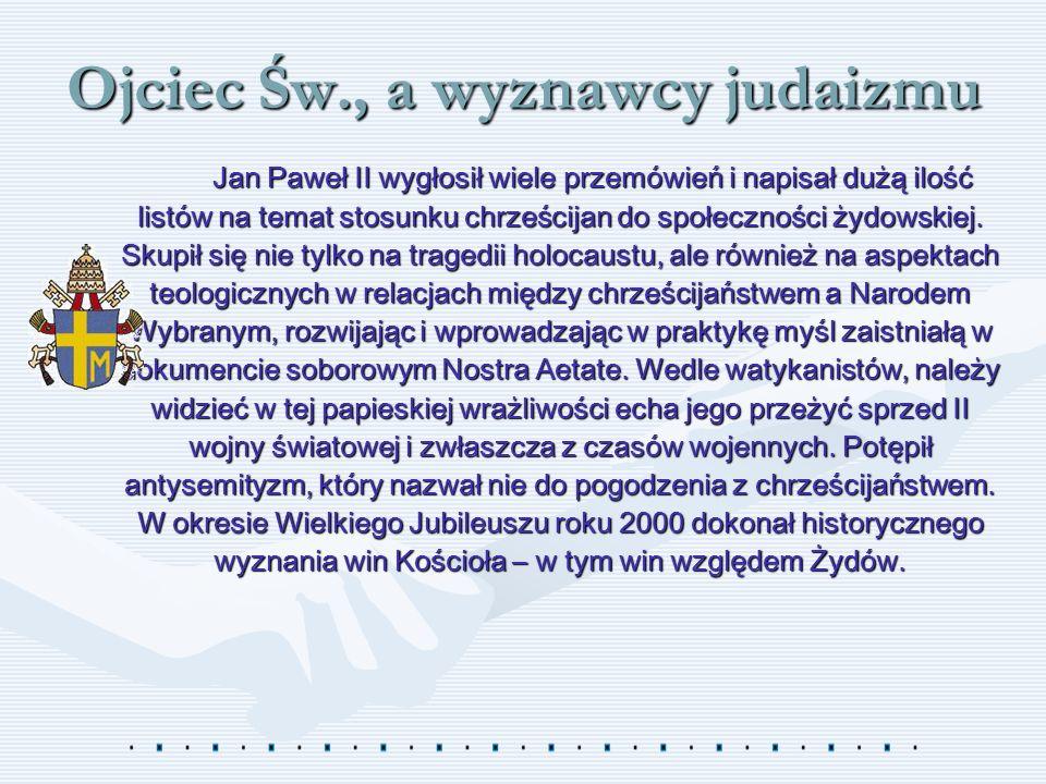 Ojciec Św., a wyznawcy judaizmu Jan Paweł II wygłosił wiele przemówień i napisał dużą ilość listów na temat stosunku chrześcijan do społeczności żydow