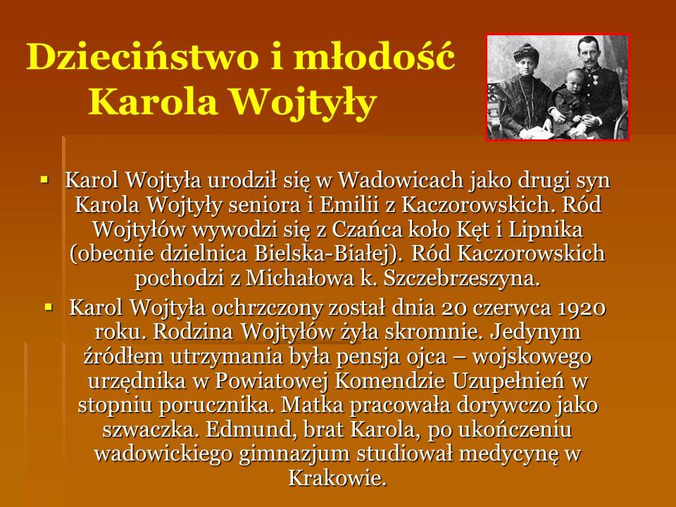Dzieciństwo i młodość Karola Wojtyły Karol Wojtyła urodził się w Wadowicach jako drugi syn Karola Wojtyły seniora i Emilii z Kaczorowskich. Ród Wojtył