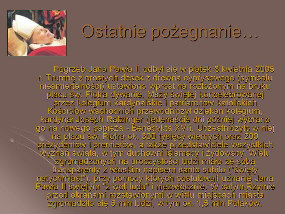 Ostatnie pożegnanie… Pogrzeb Jana Pawła II odbył się w piątek 8 kwietnia 2005 r. Trumnę z prostych desek z drewna cyprysowego (symbolu nieśmiertelnośc