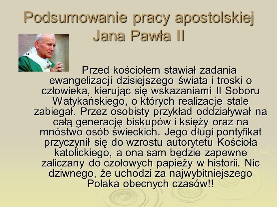 Podsumowanie pracy apostolskiej Jana Pawła II Przed kościołem stawiał zadania ewangelizacji dzisiejszego świata i troski o człowieka, kierując się wsk