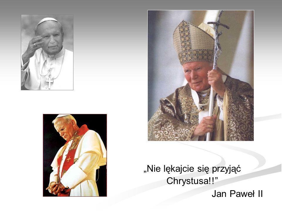 Nie lękajcie się przyjąć Chrystusa!! Jan Paweł II