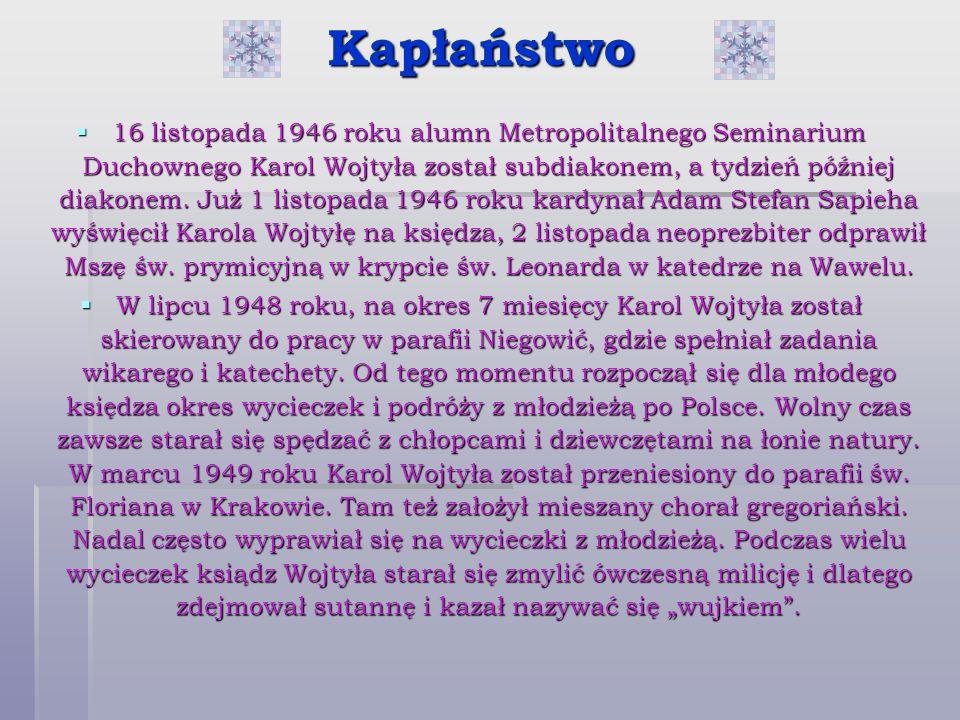 Kapłaństwo 16 listopada 1946 roku alumn Metropolitalnego Seminarium Duchownego Karol Wojtyła został subdiakonem, a tydzień później diakonem. Już 1 lis