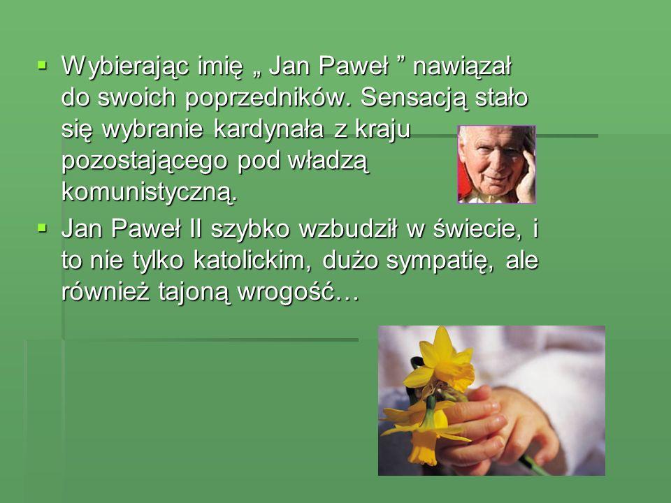 Wybierając imię Jan Paweł nawiązał do swoich poprzedników. Sensacją stało się wybranie kardynała z kraju pozostającego pod władzą komunistyczną. Wybie