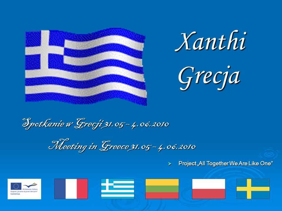 Project All Together We Are Like One Project All Together We Are Like One Spotkanie w Grecji – Meeting in Greece – Xanthi Grecja
