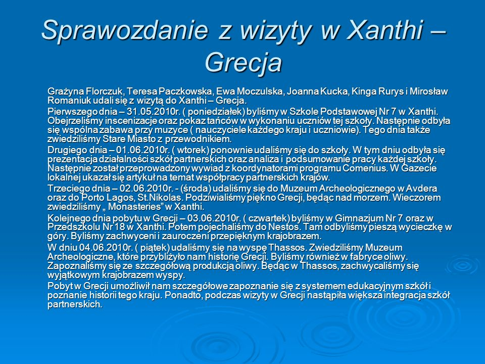 Sprawozdanie z wizyty w Xanthi – Grecja Grażyna Florczuk, Teresa Paczkowska, Ewa Moczulska, Joanna Kucka, Kinga Rurys i Mirosław Romaniuk udali się z wizytą do Xanthi – Grecja.