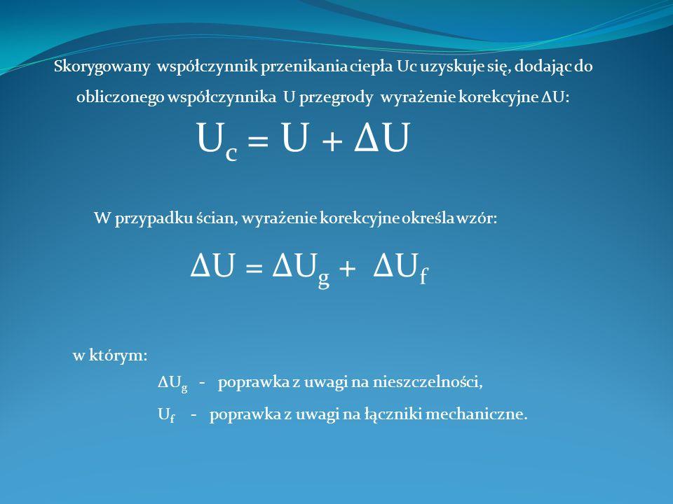 Skorygowany współczynnik przenikania ciepła Uc uzyskuje się, dodając do obliczonego współczynnika U przegrody wyrażenie korekcyjne ΔU: U c = U + ΔU W