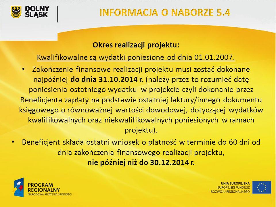 Okres realizacji projektu: Kwalifikowalne są wydatki poniesione od dnia 01.01.2007.