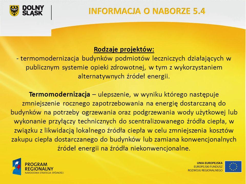 Rodzaje projektów: - termomodernizacja budynków podmiotów leczniczych działających w publicznym systemie opieki zdrowotnej, w tym z wykorzystaniem alternatywnych źródeł energii.
