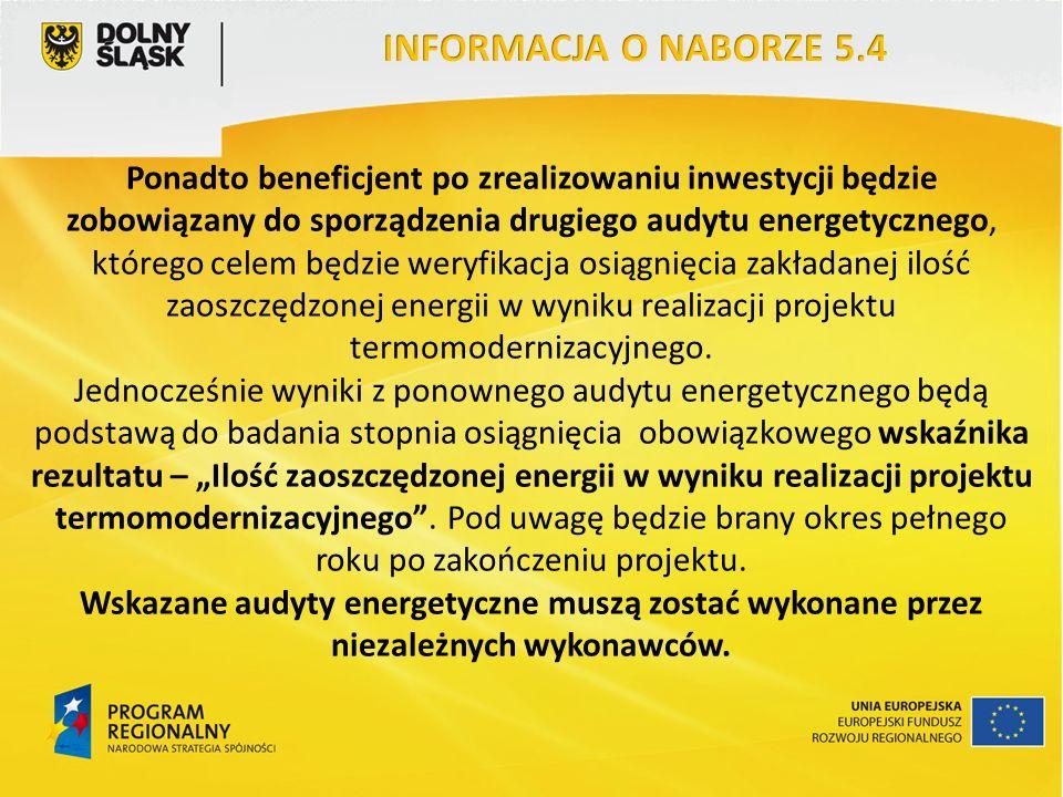 Ponadto beneficjent po zrealizowaniu inwestycji będzie zobowiązany do sporządzenia drugiego audytu energetycznego, którego celem będzie weryfikacja osiągnięcia zakładanej ilość zaoszczędzonej energii w wyniku realizacji projektu termomodernizacyjnego.