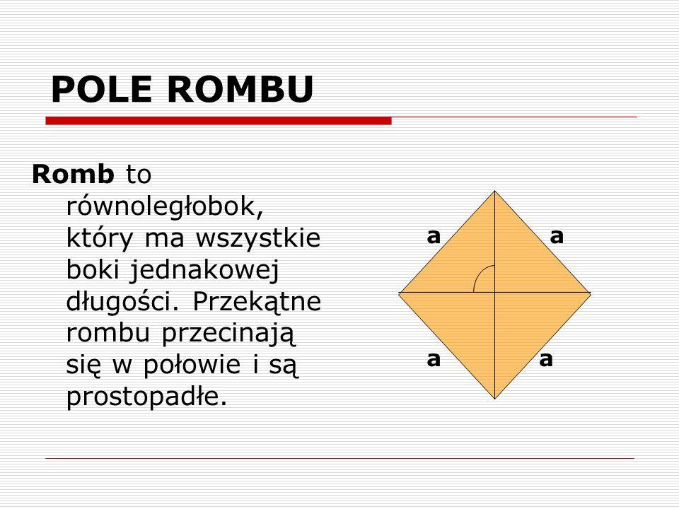 POLE ROMBU Romb to równoległobok, który ma wszystkie boki jednakowej długości. Przekątne rombu przecinają się w połowie i są prostopadłe. a aa a