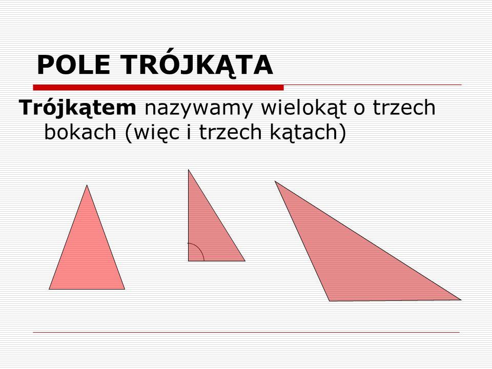POLE TRÓJKĄTA Trójkątem nazywamy wielokąt o trzech bokach (więc i trzech kątach)
