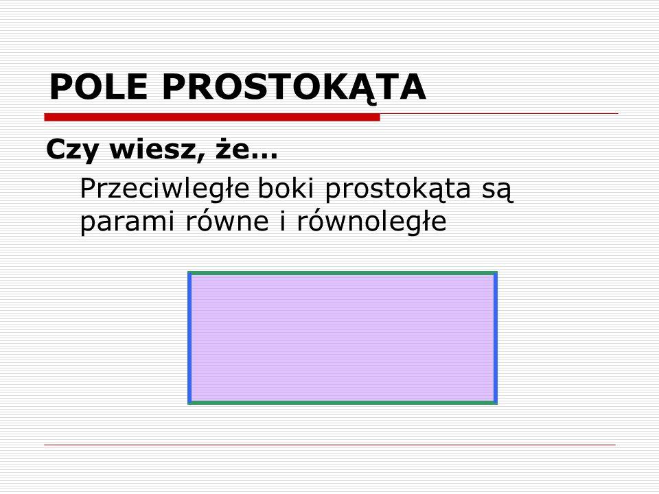 POLE ROMBU Czy wiesz, że… przeciwległe kąty równoległoboku są sobie równe A A B B
