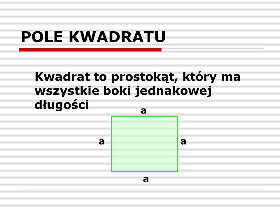 POLE RÓWNOLEGŁOBOKU Czy wiesz, że… suma dwóch sąsiednich kątów równa jest 180° A B A + B = 180 o