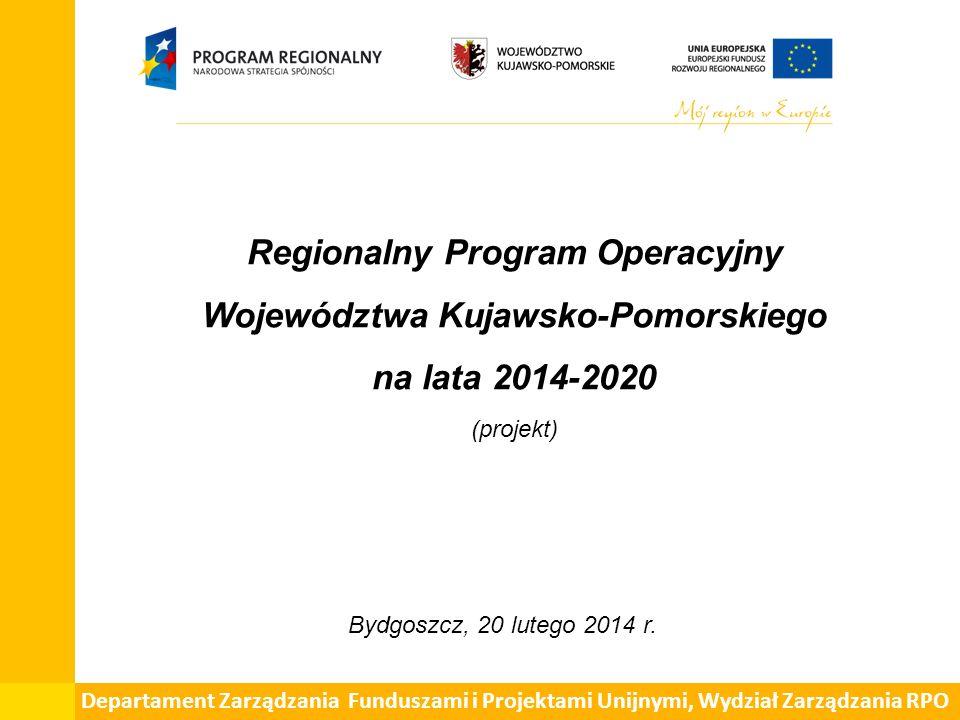 Regionalny Program Operacyjny Województwa Kujawsko-Pomorskiego na lata 2014-2020 (projekt) Bydgoszcz, 20 lutego 2014 r. Departament Zarządzania Fundus