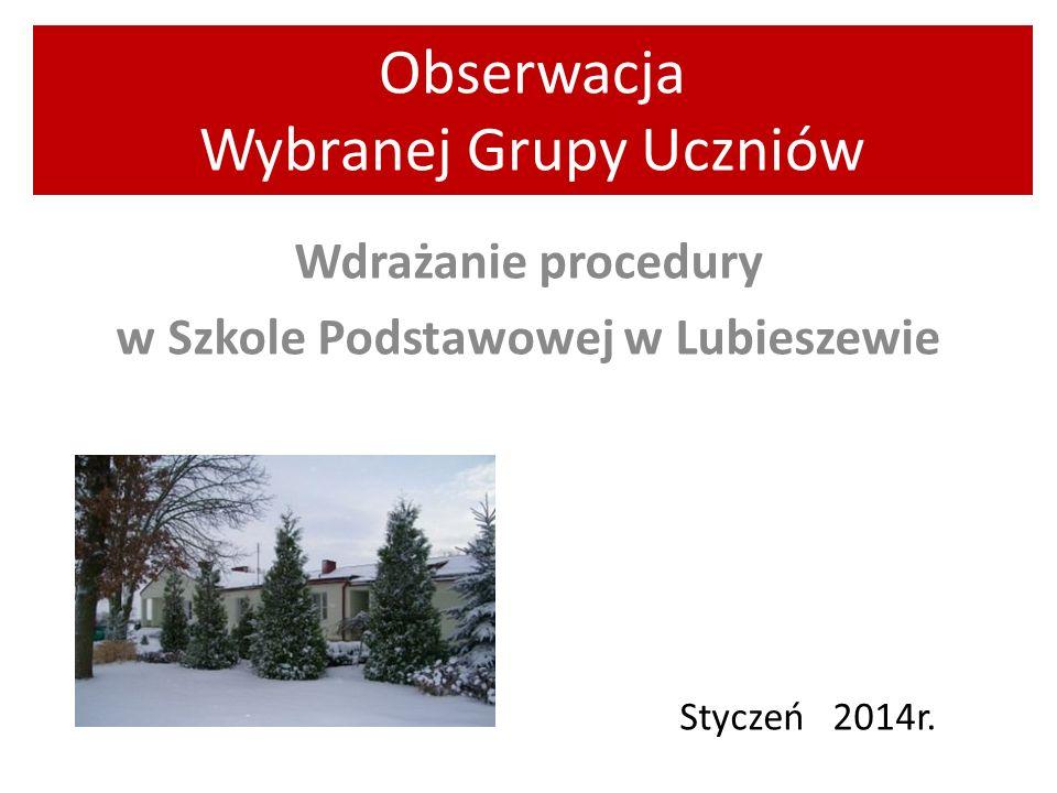 Obserwacja Wybranej Grupy Uczniów Wdrażanie procedury w Szkole Podstawowej w Lubieszewie Styczeń 2014r.