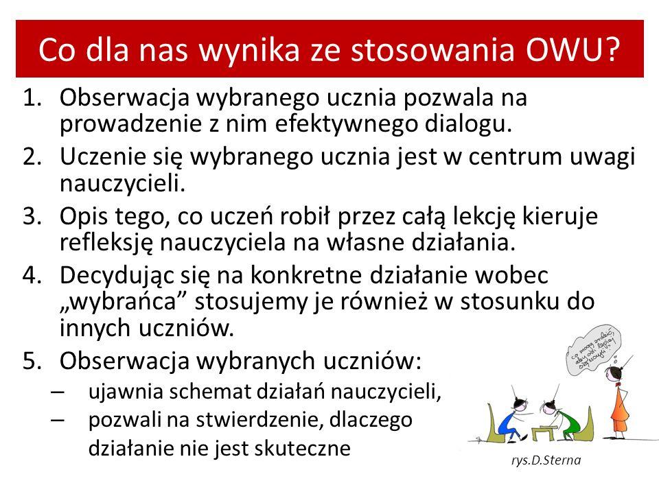 Co dla nas wynika ze stosowania OWU? 1.Obserwacja wybranego ucznia pozwala na prowadzenie z nim efektywnego dialogu. 2.Uczenie się wybranego ucznia je