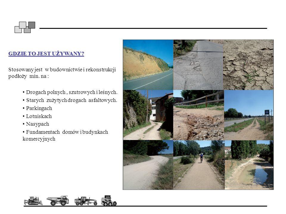 GDZIE TO JEST UŻYWANY? Stosowany jest w budownictwie i rekonstrukcji podłoży min. na : Drogach polnych, szutrowych i leśnych. Starych zużytych drogach