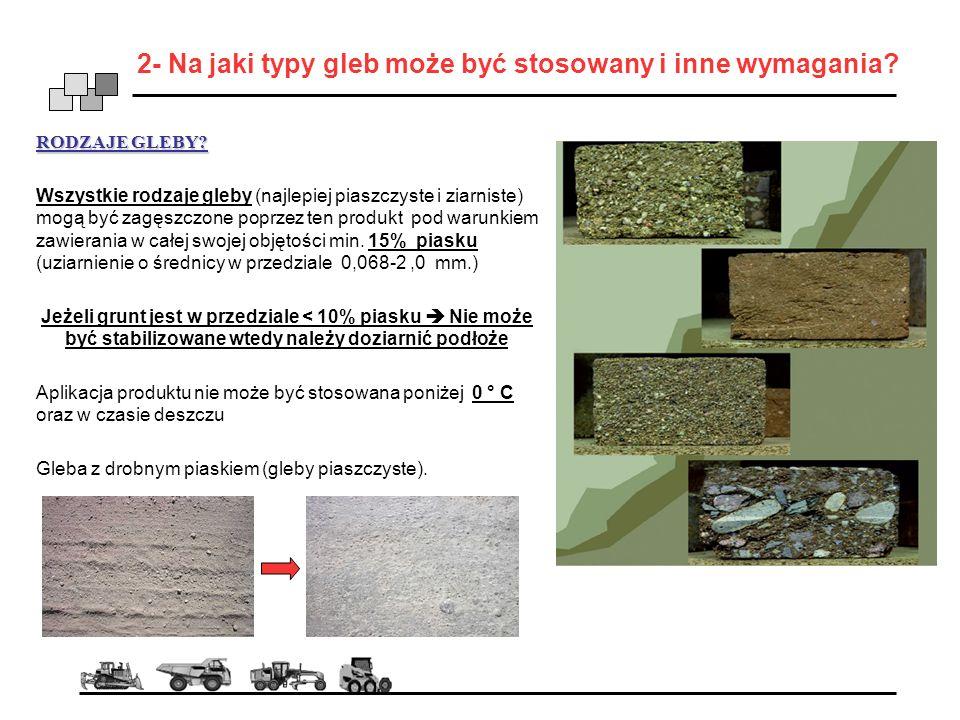 2- Na jaki typy gleb może być stosowany i inne wymagania? RODZAJE GLEBY? Wszystkie rodzaje gleby (najlepiej piaszczyste i ziarniste) mogą być zagęszcz