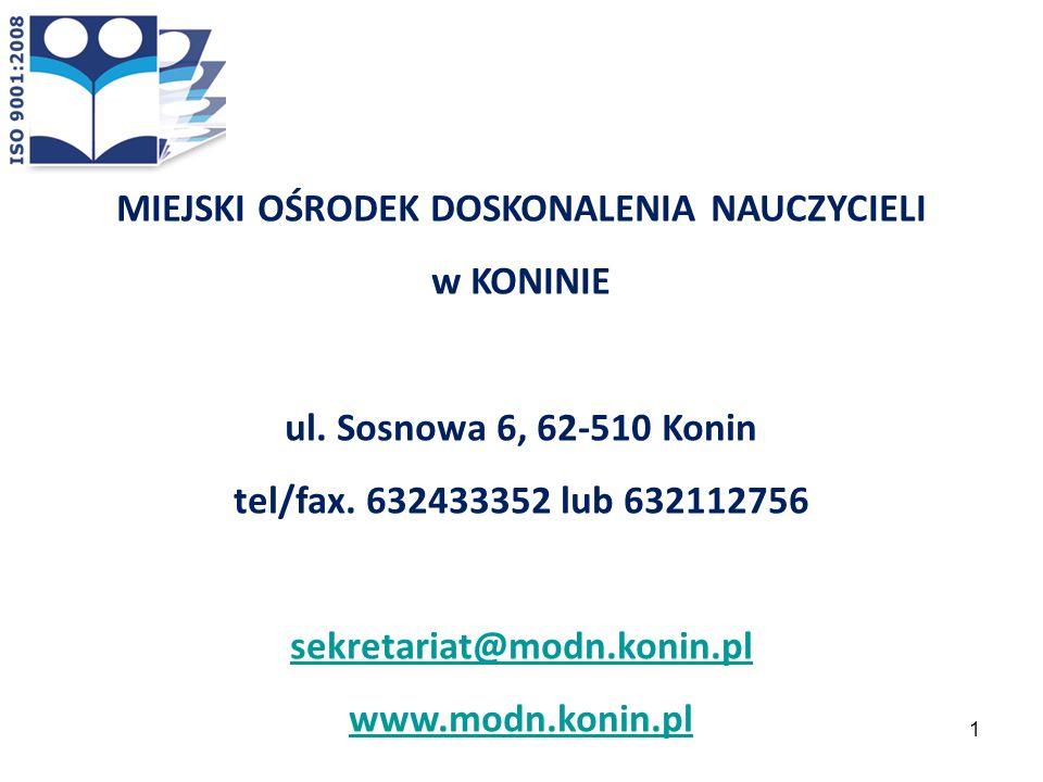 MIEJSKI OŚRODEK DOSKONALENIA NAUCZYCIELI w KONINIE ul. Sosnowa 6, 62-510 Konin tel/fax. 632433352 lub 632112756 sekretariat@modn.konin.pl www.modn.kon