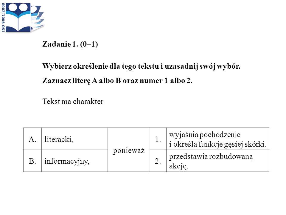 Zadanie 1. (0–1) Wybierz określenie dla tego tekstu i uzasadnij swój wybór. Zaznacz literę A albo B oraz numer 1 albo 2. Tekst ma charakter A.literack