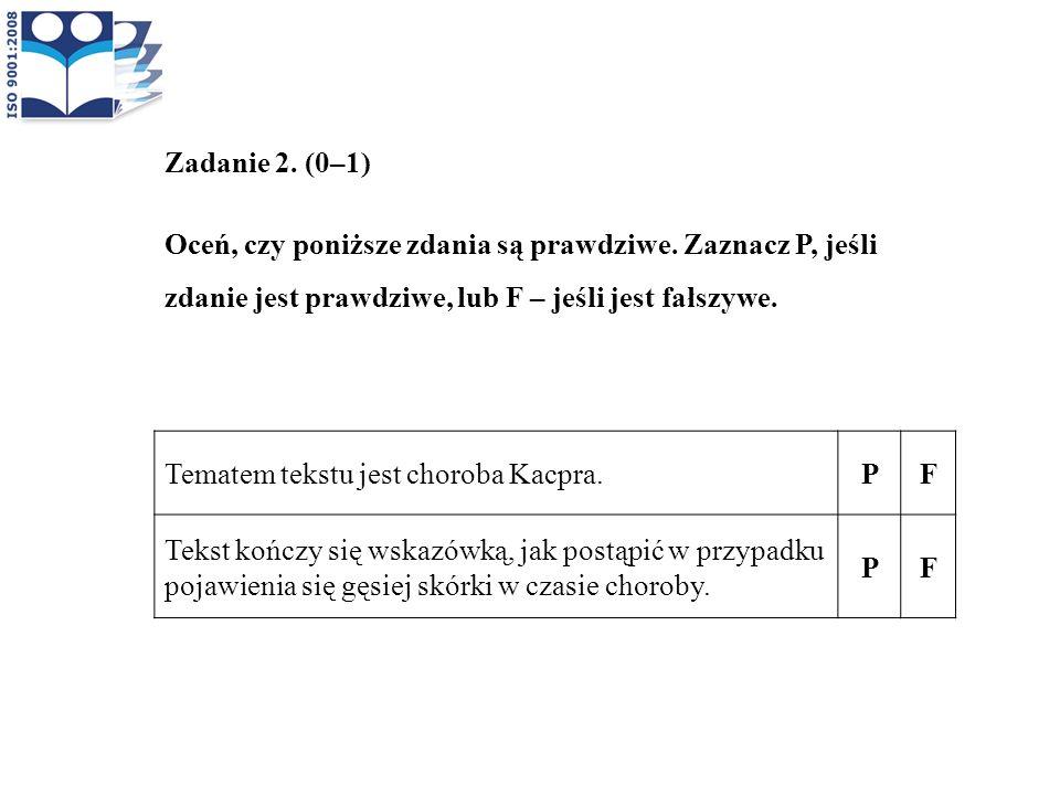 Zadanie 2. (0–1) Oceń, czy poniższe zdania są prawdziwe. Zaznacz P, jeśli zdanie jest prawdziwe, lub F – jeśli jest fałszywe. Tematem tekstu jest chor