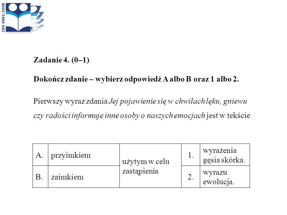 Zadanie 4. (0–1) Dokończ zdanie – wybierz odpowiedź A albo B oraz 1 albo 2. Pierwszy wyraz zdania Jej pojawienie się w chwilach lęku, gniewu czy radoś