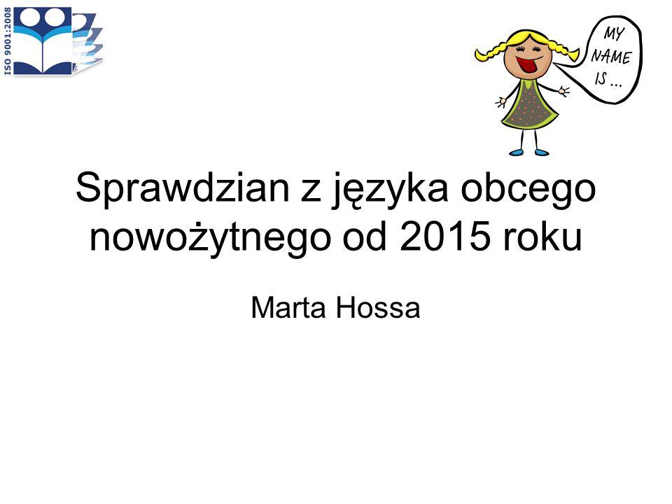 Sprawdzian z języka obcego nowożytnego od 2015 roku Marta Hossa