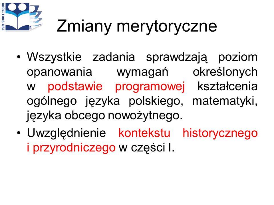 Zmiany merytoryczne Wszystkie zadania sprawdzają poziom opanowania wymagań określonych w podstawie programowej kształcenia ogólnego języka polskiego,