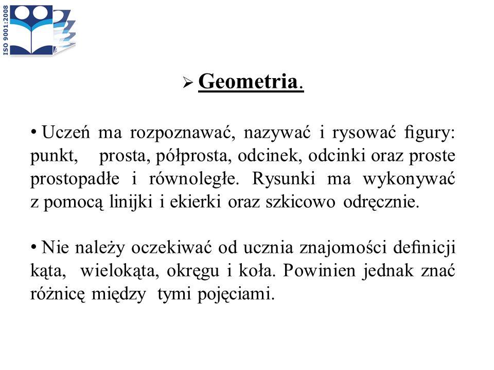 Geometria. Uczeń ma rozpoznawać, nazywać i rysować gury: punkt, prosta, półprosta, odcinek, odcinki oraz proste prostopadłe i równoległe. Rysunki ma w