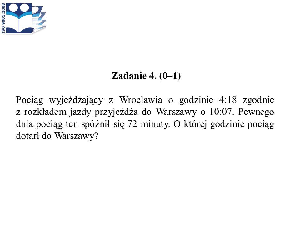 Zadanie 4. (0–1) Pociąg wyjeżdżający z Wrocławia o godzinie 4:18 zgodnie z rozkładem jazdy przyjeżdża do Warszawy o 10:07. Pewnego dnia pociąg ten spó
