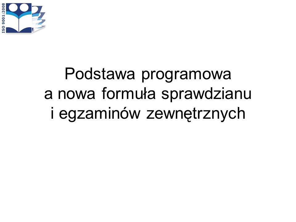 Podstawa programowa a nowa formuła sprawdzianu i egzaminów zewnętrznych