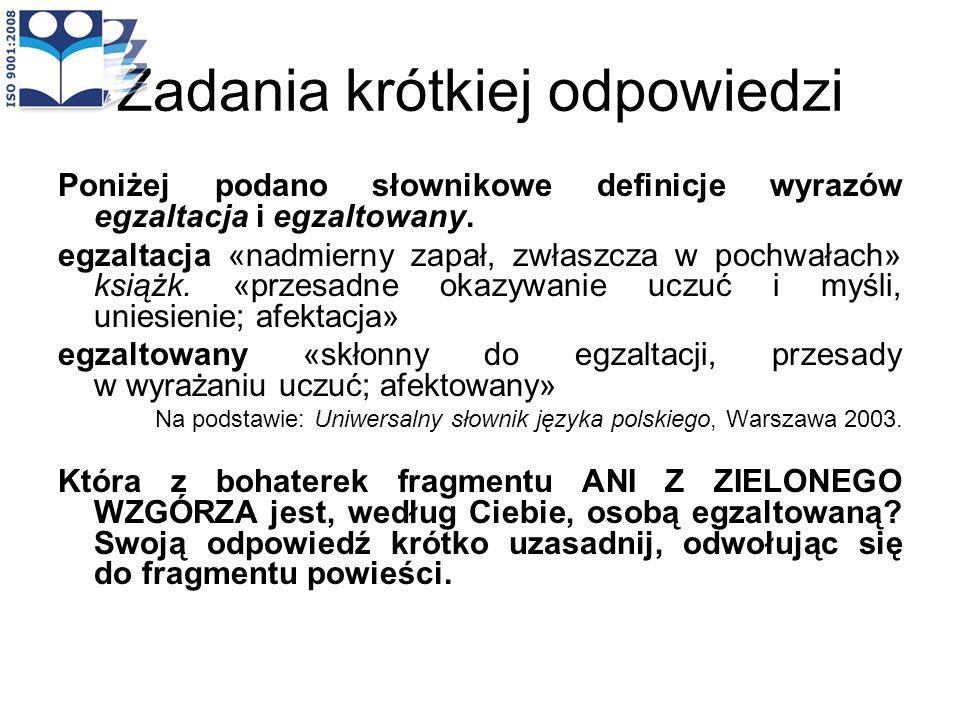 Zadania krótkiej odpowiedzi Poniżej podano słownikowe definicje wyrazów egzaltacja i egzaltowany. egzaltacja «nadmierny zapał, zwłaszcza w pochwałach»