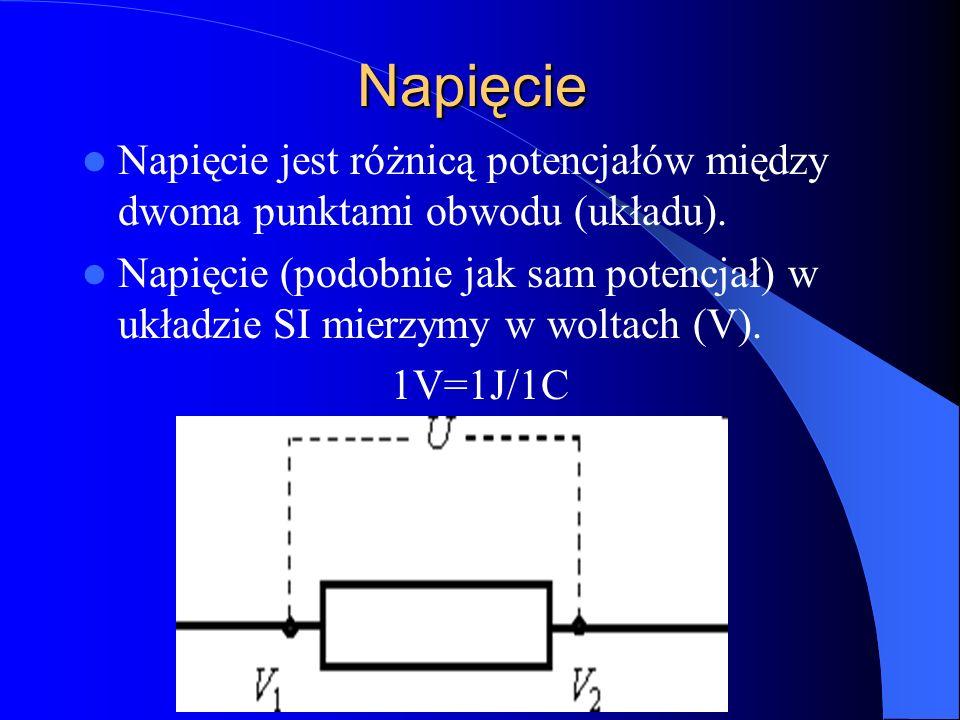 Napięcie Napięcie jest różnicą potencjałów między dwoma punktami obwodu (układu). Napięcie (podobnie jak sam potencjał) w układzie SI mierzymy w wolta