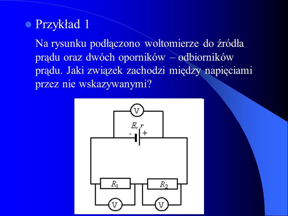 Przykład 1 Na rysunku podłączono woltomierze do źródła prądu oraz dwóch oporników – odbiorników prądu. Jaki związek zachodzi między napięciami przez n